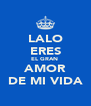 LALO ERES EL GRAN  AMOR DE MI VIDA - Personalised Poster A4 size