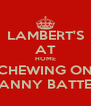 LAMBERT'S AT HOME CHEWING ON FANNY BATTER - Personalised Poster A4 size