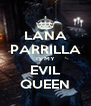 LANA PARRILLA IS MY EVIL QUEEN - Personalised Poster A4 size