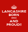 LANCASHIRE BORN BRED AND PROUD!! - Personalised Poster A4 size