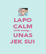 LAPO CALM LHA wong... UNAS JEK SUI - Personalised Poster A4 size