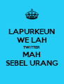 LAPURKEUN WE LAH TWITTER MAH SEBEL URANG - Personalised Poster A4 size