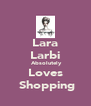 Lara Larbi  Absolutely   Loves    Shopping - Personalised Poster A4 size