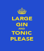 LARGE GIN AND TONIC PLEASE - Personalised Poster A4 size
