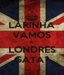 LARINHA VAMOS A LONDRES GATA? - Personalised Poster A4 size