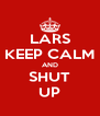 LARS KEEP CALM AND SHUT UP - Personalised Poster A4 size