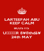 LARTEEFAH ABU KEEP CALM BCOS ITS  U̶̲̥̅̊R ߥ®thdå¥ 24th MAY - Personalised Poster A4 size