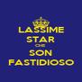 LASSIME STAR CHE SON FASTIDIOSO - Personalised Poster A4 size