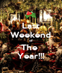 Last Weekend of The  Year!!! - Personalised Poster A4 size