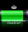 Last year of grad school charging up!!! - Personalised Poster A4 size