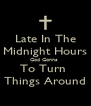 Late In The Midnight Hours God Gonna  To Turn  Things Around - Personalised Poster A4 size
