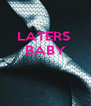 LATERS  BABY    - Personalised Poster A4 size