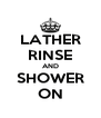 LATHER RINSE AND SHOWER ON - Personalised Poster A4 size
