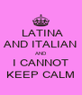 LATINA AND ITALIAN AND I CANNOT KEEP CALM - Personalised Poster A4 size