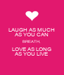 LAUGH AS MUCH AS YOU CAN BREATH, LOVE AS LONG AS YOU LIVE - Personalised Poster A4 size