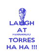 LAUGH AT FERNANDO TORRES HA HA !!! - Personalised Poster A4 size