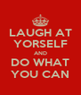 LAUGH AT YORSELF AND DO WHAT YOU CAN - Personalised Poster A4 size