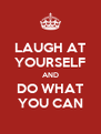 LAUGH AT YOURSELF AND DO WHAT YOU CAN - Personalised Poster A4 size