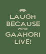 LAUGH BECAUSE WE'RE GAAHORI LIVE! - Personalised Poster A4 size