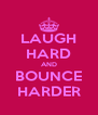 LAUGH HARD AND BOUNCE HARDER - Personalised Poster A4 size