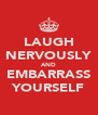 LAUGH NERVOUSLY AND EMBARRASS YOURSELF - Personalised Poster A4 size