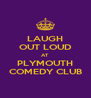 LAUGH OUT LOUD AT PLYMOUTH COMEDY CLUB - Personalised Poster A4 size