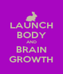 LAUNCH BODY AND BRAIN GROWTH - Personalised Poster A4 size