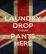 LAUNDRY DROP YOUR PANTS HERE - Personalised Poster A4 size