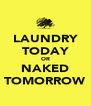 LAUNDRY TODAY OR NAKED TOMORROW - Personalised Poster A4 size