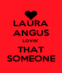 LAURA ANGUS LOVIN' THAT SOMEONE - Personalised Poster A4 size
