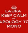 LAURA  KEEP CALM AND APOLOGY TO MONO - Personalised Poster A4 size