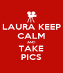 LAURA KEEP CALM AND TAKE PICS - Personalised Poster A4 size