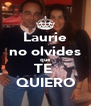 Laurie no olvides que TE  QUIERO - Personalised Poster A4 size