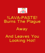 !LAVA-PASTE! Burns The Plague Away And Leaves You Looking Hot! - Personalised Poster A4 size
