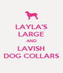 LAYLA'S LARGE AND LAVISH DOG COLLARS - Personalised Poster A4 size