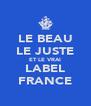 LE BEAU LE JUSTE ET LE VRAI LABEL FRANCE - Personalised Poster A4 size