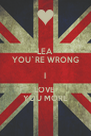 LEA YOU`RE WRONG I LOVE  YOU MORE - Personalised Poster A4 size