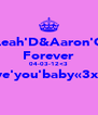 Leah'D&Aaron'C Forever 04-03-12<3 love'you'baby«3xxx  - Personalised Poster A4 size