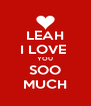 LEAH I LOVE  YOU SOO MUCH - Personalised Poster A4 size