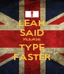 LEAH SAID PLEASE TYPE FASTER - Personalised Poster A4 size