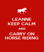 LEANNE KEEP CALM AND CARRY ON HORSE RIDING - Personalised Poster A4 size