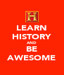 LEARN HISTORY AND BE AWESOME - Personalised Poster A4 size