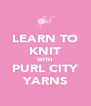 LEARN TO KNIT WITH PURL CITY YARNS - Personalised Poster A4 size