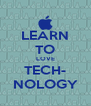 LEARN TO LOVE TECH- NOLOGY - Personalised Poster A4 size