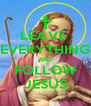LEAVE  EVERYTHING AND FOLLOW JESUS - Personalised Poster A4 size