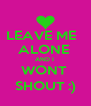 LEAVE ME   ALONE  AND I  WONT  SHOUT :) - Personalised Poster A4 size