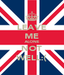 LEAVE ME ALONE NOT WELL:( - Personalised Poster A4 size