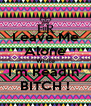 Leave Me Alone While I'm Readin' BITCH ! - Personalised Poster A4 size
