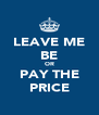 LEAVE ME BE OR PAY THE PRICE - Personalised Poster A4 size
