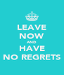 LEAVE NOW AND HAVE NO REGRETS - Personalised Poster A4 size